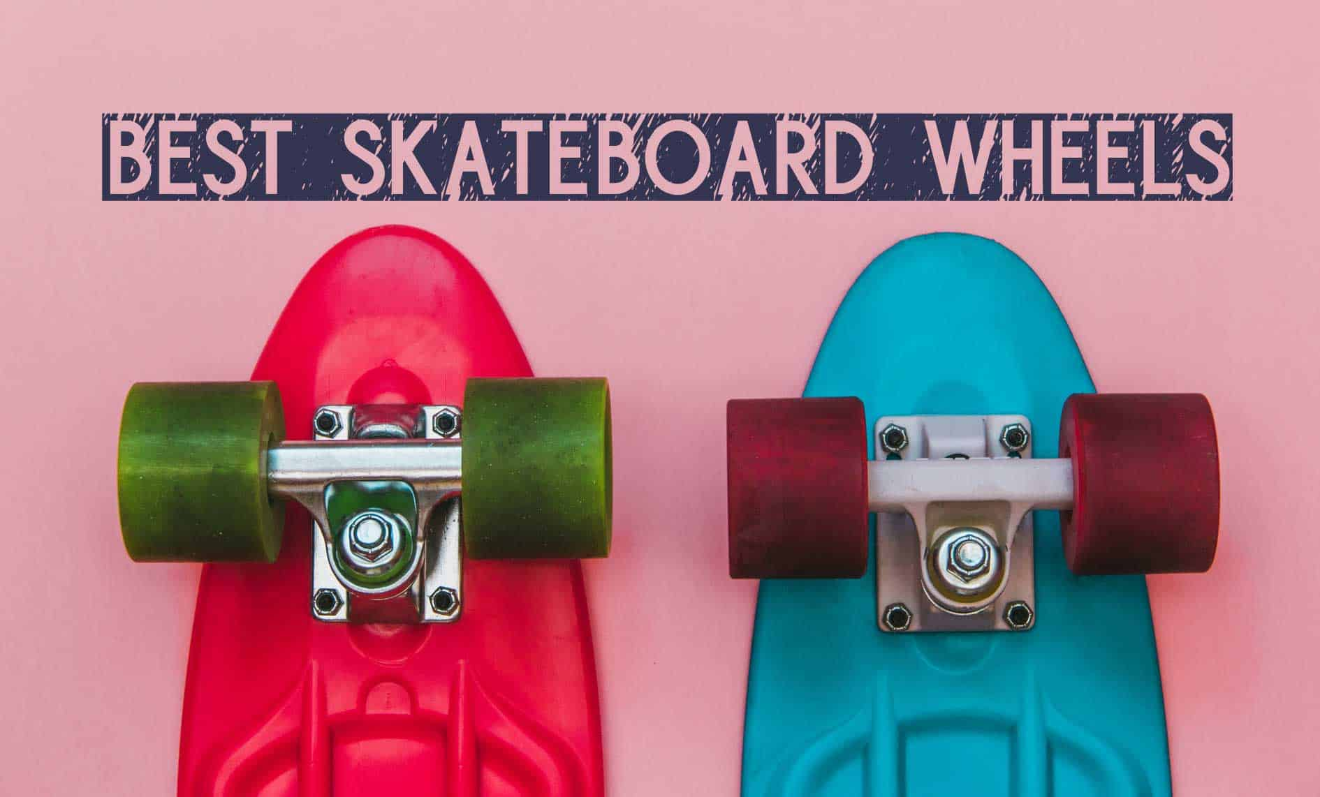 6 Best Skateboard Wheels Reviewed And Compared (2019 Selection!)
