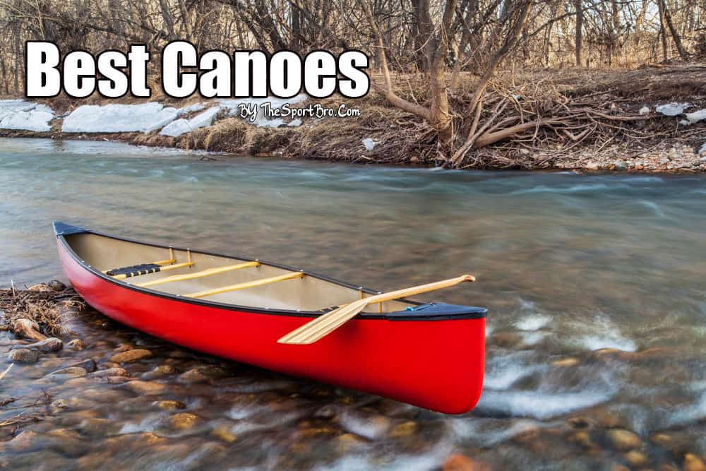 best canoes in 2018 fishing family hunting and trips
