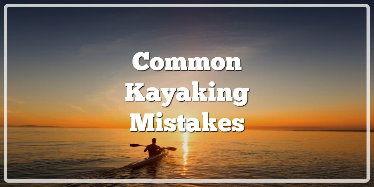 The 8 Most Common Kayaking Mistakes