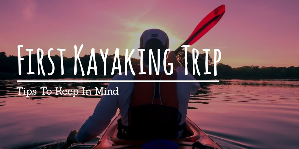 Going on Your First Kayaking Trip?
