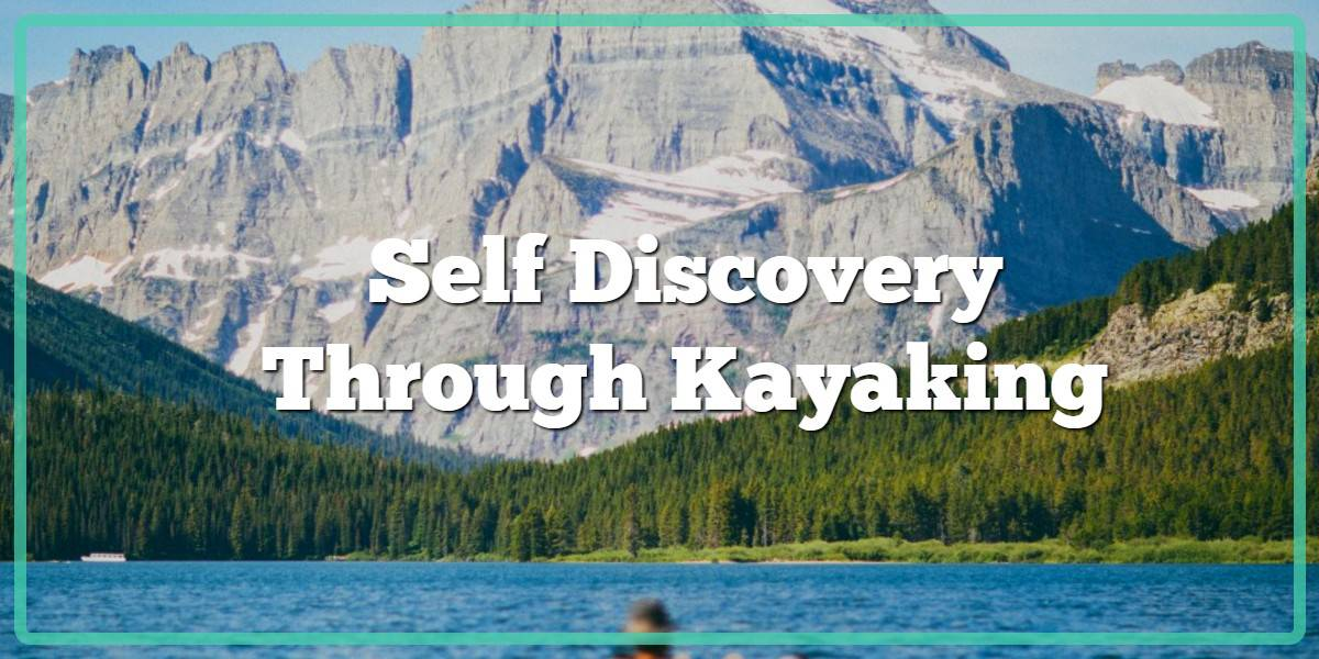 Go on a Voyage of Self-discovery through Kayaking